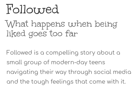 """Followed"" is a young adult novel written with the intention of guiding young people to think before they post. Through storytelling and conversation, parents and teachers can work with their children and students to safely and responsibly use social media."